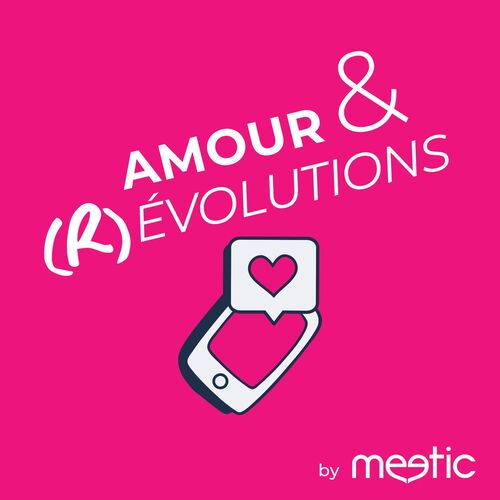 Amour & (R)évolutions, le podcast by Meetic